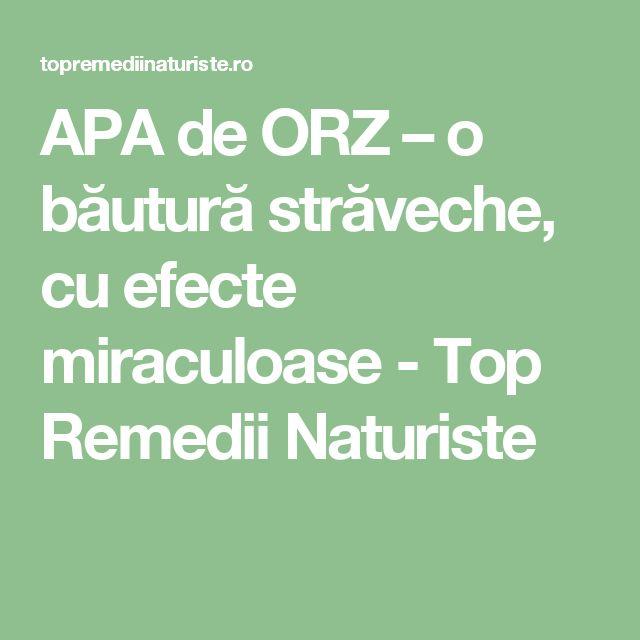 APA de ORZ – o băutură străveche, cu efecte miraculoase - Top Remedii Naturiste