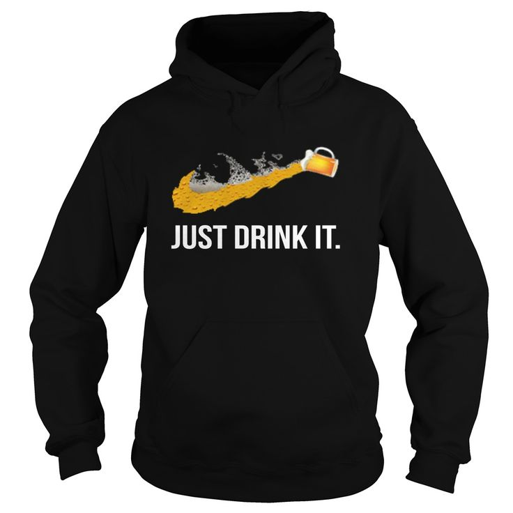 Just Drink It. Funny Clever Beer Drinking Quotes Sayings T-Shirts Hoodies Tees Tank Tops