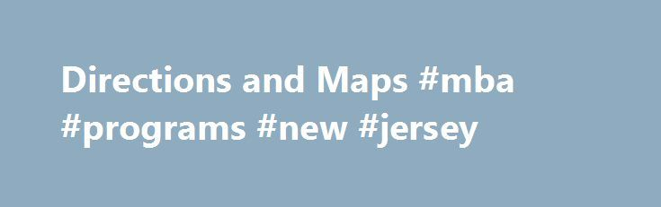 Directions and Maps #mba #programs #new #jersey http://ghana.remmont.com/directions-and-maps-mba-programs-new-jersey/  # Directions and Maps Driving Directions to Rutherford Campus One Felician Way (For GSP use: 223 Montross Avenue) Rutherford, NJ 07070 From North or South:Garden State Parkway to Route 3 East (North Exit 153A) (South Exit 153B exit left). Exit Route 3 at Rutherford/Lyndhurst. At light, make left onto Park Avenue. Travel along Park Avenue to West Passaic Avenue(monument at…