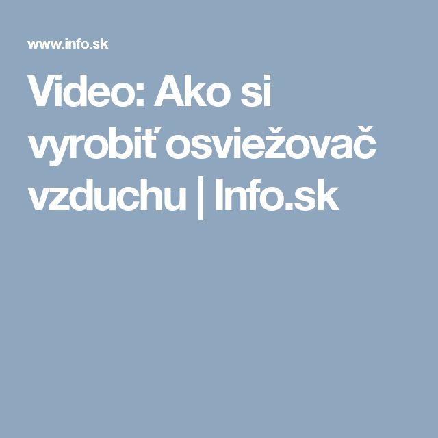 Video: Ako si vyrobiť osviežovač vzduchu | Info.sk