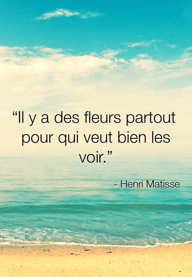"""""""ll y a de fleurs partout pour qui veut bien les voir"""" Henri Matisse"""