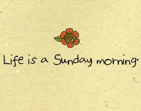 Life is Sunday Morning