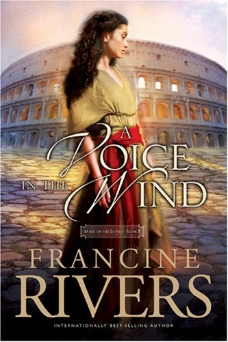A Voice In The Wind: Worth Reading, Francine Rivers, Wind Mark, Voice, Books Worth, Lion Series, Favorite Books