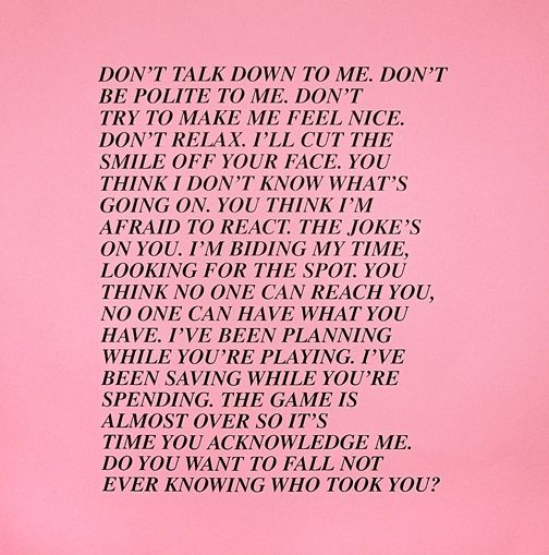 Jenny Holzer - Inflammatory Essays, 1979. This bit of copy has haunted me since I first saw it in the 80s. Still some of the most badass shit ever.