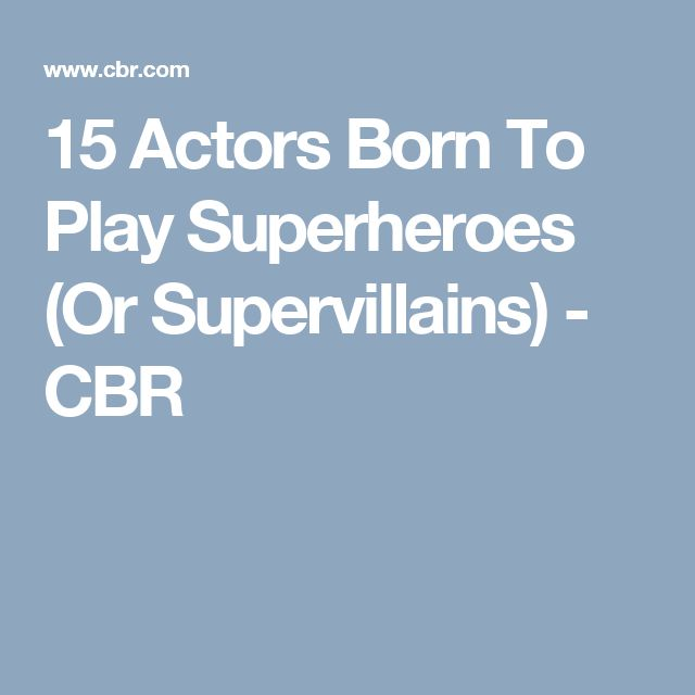 15 Actors Born To Play Superheroes (Or Supervillains) - CBR