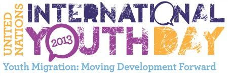 United Nations International Youth Day 2013 | This year's theme is 'Youth Migration: Moving Development Forward' #UnitedNations #InternationalYouthDay