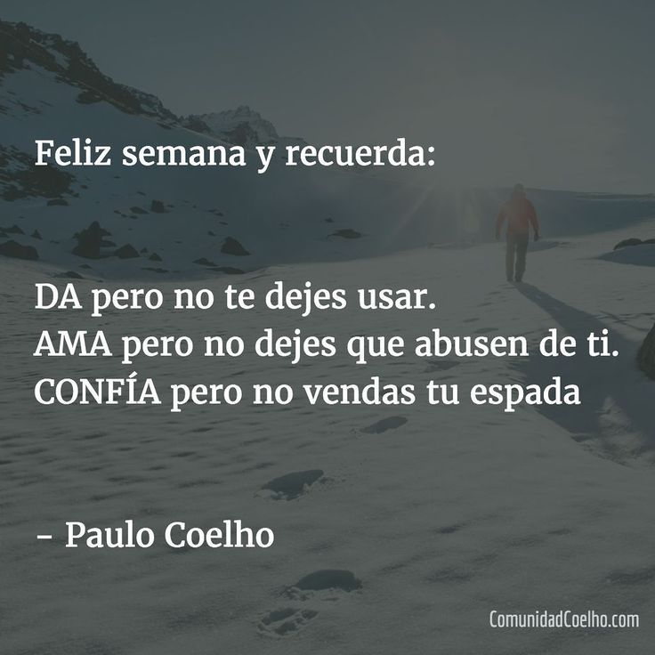 Feliz semana. Entrégate pero no te entregues. - vía www.instagram.com/ComunidadCoelho | Comunidad Coelho: tu punto de encuentro con los fans de Paulo Coelho