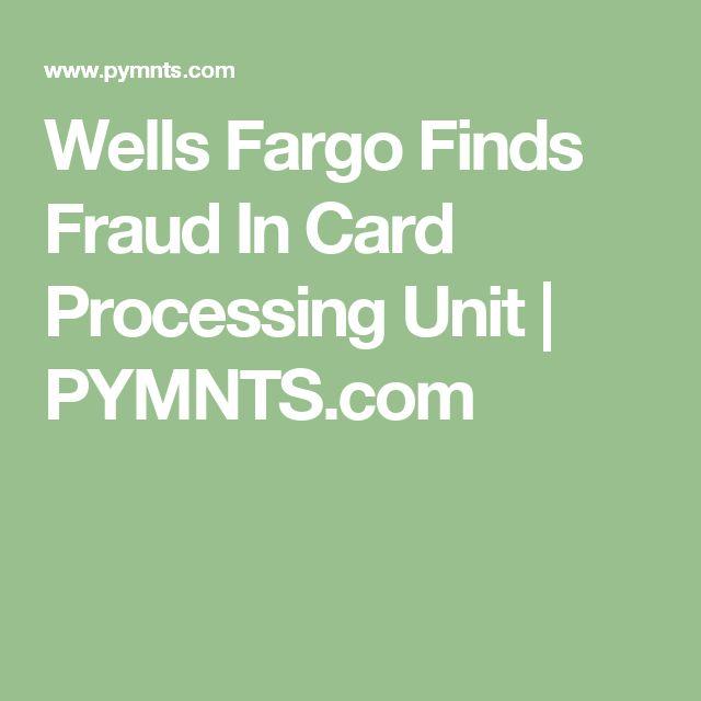Wells Fargo Finds Fraud In Card Processing Unit | PYMNTS.com