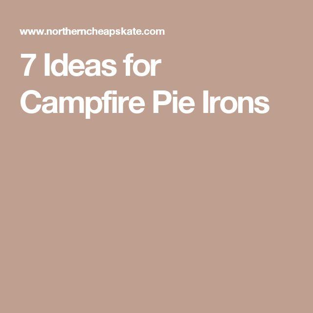 7 Ideas for Campfire Pie Irons