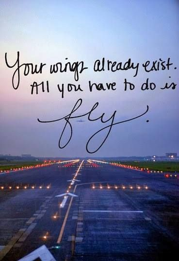 Your wings already exist. All you have to do is fly!