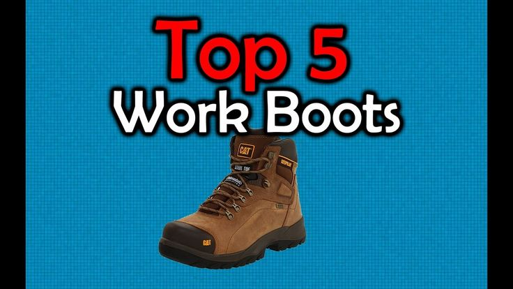 5 Best Work Boots - Steel Toe Boots