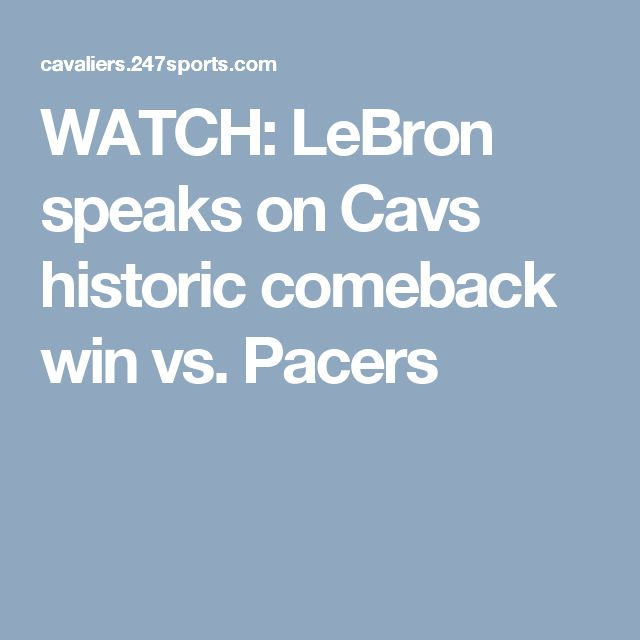 WATCH: LeBron speaks on Cavs historic comeback win vs. Pacers