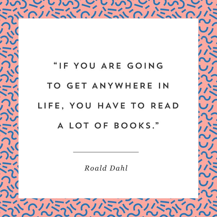 """If you are going to get anywhere in life, you have to read a lot of books."" - Roald Dahl"