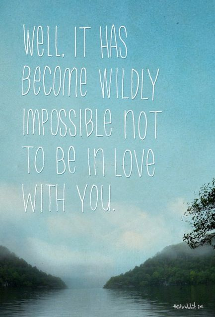 Well, it has become wildly impossible not to be in love with you.  :)