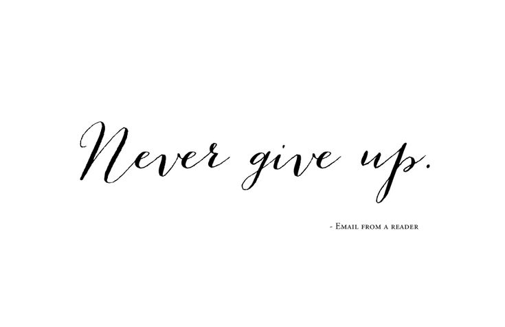 """""""Never give up."""" // Everygirls Inspired"""