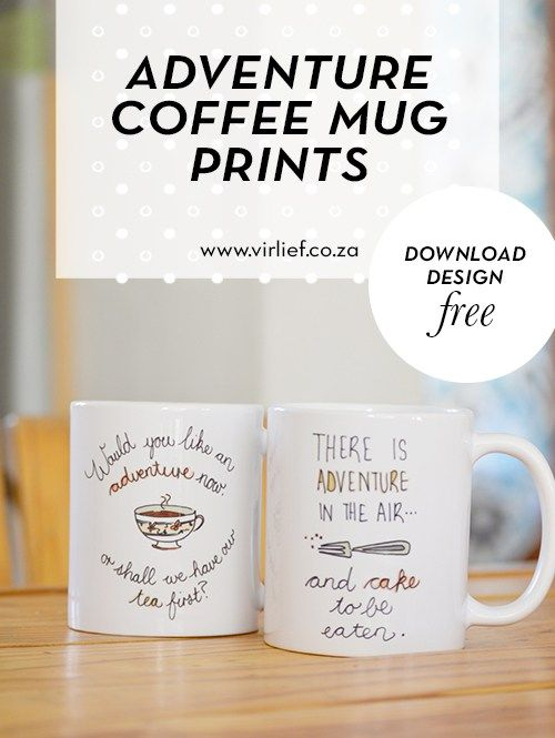 """Adventure quote coffee mugs perfect for the book reading adventurer in the family.  Free downloadable designs. """"Would you like an adventure now, or shall we have our tea first"""" & """"There is adventure in the air... and cake to be eaten"""" 