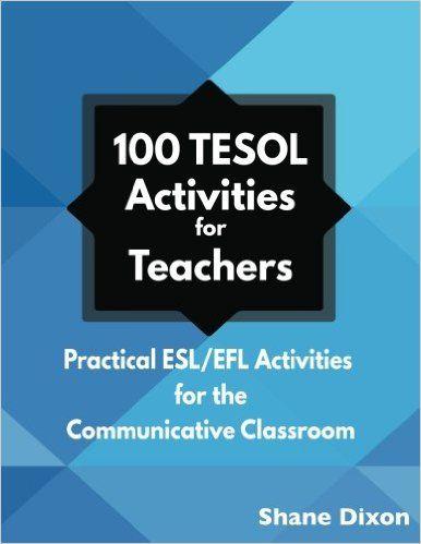 100 TESOL Activities: Practical ESL/EFL Activities for the Communicative Classroom