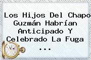 http://tecnoautos.com/wp-content/uploads/imagenes/tendencias/thumbs/los-hijos-del-chapo-guzman-habrian-anticipado-y-celebrado-la-fuga.jpg Chapo Guzman. Los hijos del Chapo Guzmán habrían anticipado y celebrado la fuga ..., Enlaces, Imágenes, Videos y Tweets - http://tecnoautos.com/actualidad/chapo-guzman-los-hijos-del-chapo-guzman-habrian-anticipado-y-celebrado-la-fuga/