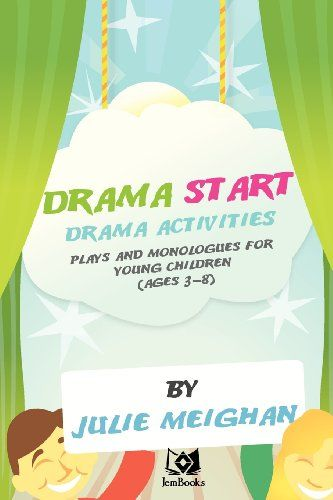Drama Start! Drama Activities, Plays and Monologues for Young Children, Ages 3-8 by Julie Meighan