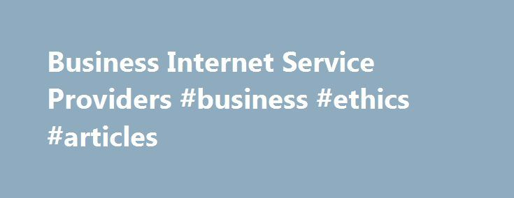 Business Internet Service Providers #business #ethics #articles http://bank.nef2.com/business-internet-service-providers-business-ethics-articles/  #business internet # Overview Business Internet Business Internet Features Free TWC WiFi® Hotspot so you can offer your customers and visitors wireless Internet access, an amenity they expect Free access to the TWC and partner WiFi network across the U.S. for you and your employees One dynamic IP address included (static IP addresses available…