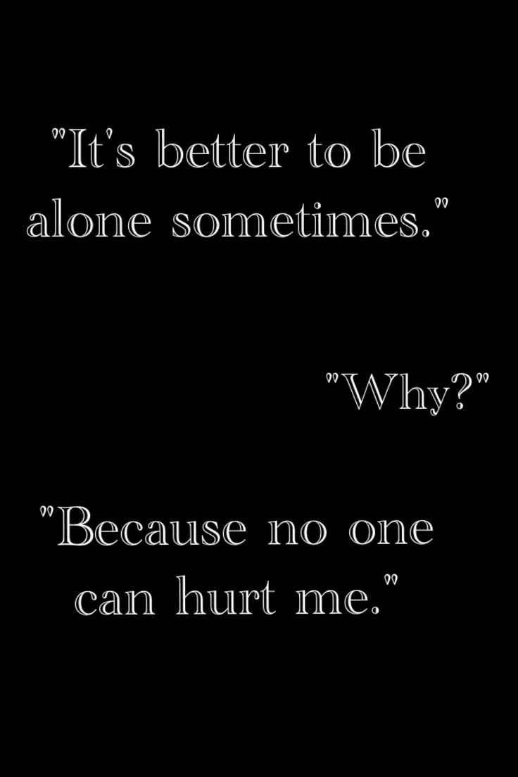 It's better to be alone sometimes.