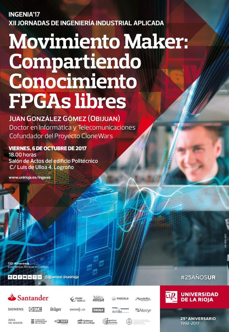 Ingenia 2017 - XII Jornadas de Ingeniería Industrial Aplicada Conferencia: 'Movimiento Maker: Compartiendo Conocimiento FPGAs libres'