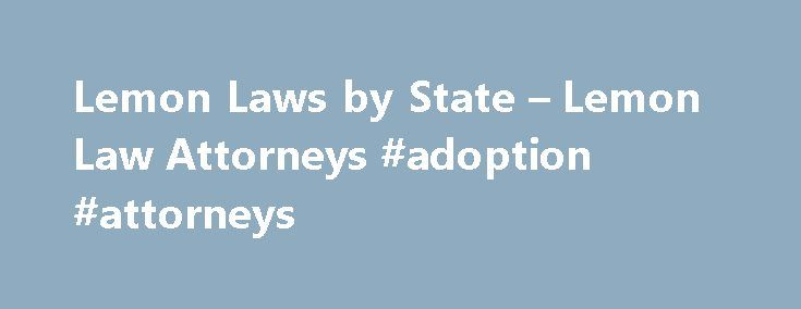 Lemon Laws by State – Lemon Law Attorneys #adoption #attorneys http://attorneys.remmont.com/lemon-laws-by-state-lemon-law-attorneys-adoption-attorneys/  #lemon law attorney Lemon Law We at DMV.org hope you never have to read our Lemon Law guide (because it probably means your shiny new car has gone sour). But (...Read More)
