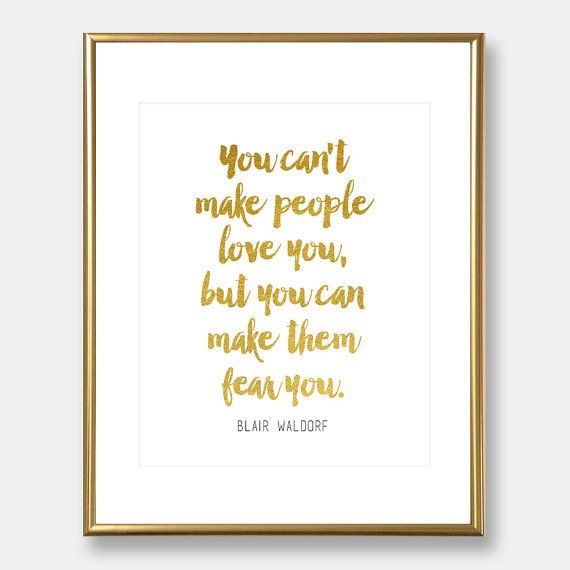 Blair Waldorf quote | Gossip Girl quote | gold foil print | home decor  You cant make people love you, but you can make them fear you. -Blair