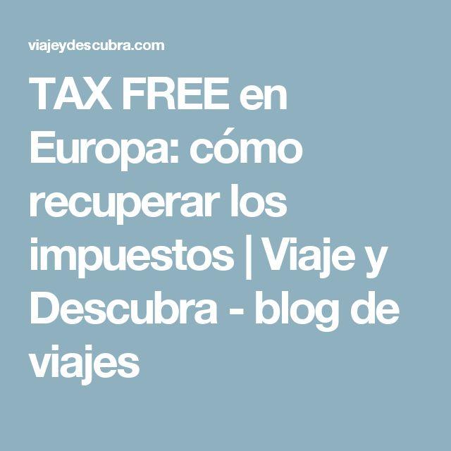 TAX FREE en Europa: cómo recuperar los impuestos | Viaje y Descubra - blog de viajes