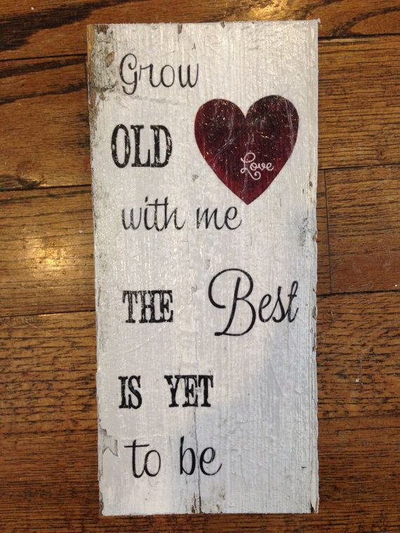 "Grow old with me, the best is yet to be Barn wood sign 12""x 5"""