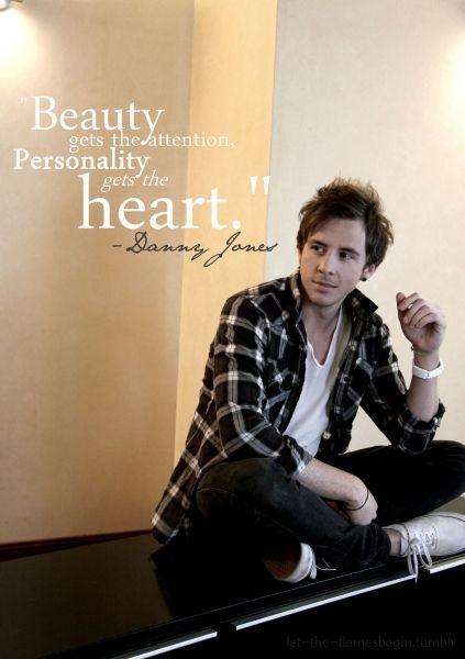"""""""Beauty gets the attention. Personality gets the heart."""" - Danny Jones"""