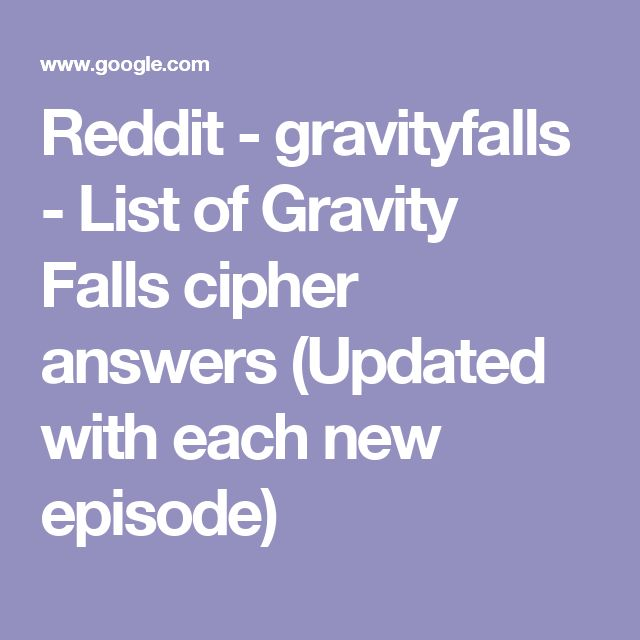 Reddit - gravityfalls - List of Gravity Falls cipher answers (Updated with each new episode)