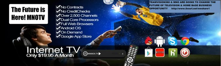 MNO has done it again we just launch the Future of TV over 2500 Channels and you can even browse internet http://mnotv.com  Activation Code MNOTV157     To become MNO Agent http://weshare.mynetworkone.me/intro.html