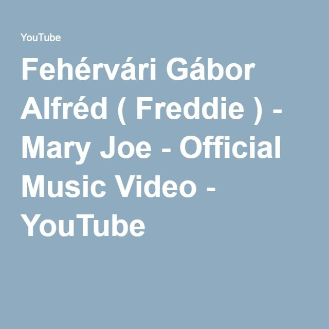Fehérvári Gábor Alfréd ( Freddie ) - Mary Joe - Official Music Video - YouTube