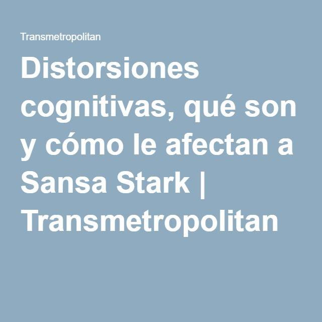 Distorsiones cognitivas, qué son y cómo le afectan a Sansa Stark | Transmetropolitan