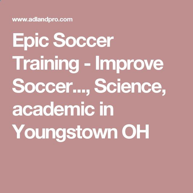 Epic Soccer Training - Improve Soccer..., Science, academic in Youngstown OH