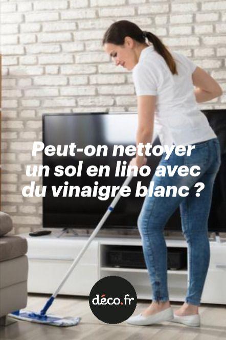 Peut-on nettoyer un sol en lino avec du vinaigre blanc ...