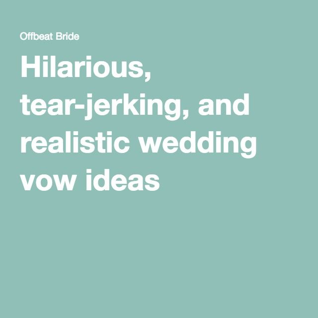 Hilarious Tear Ing And Realistic Wedding Vow Ideas From Readers