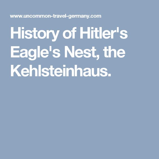 History of Hitler's Eagle's Nest, the Kehlsteinhaus.
