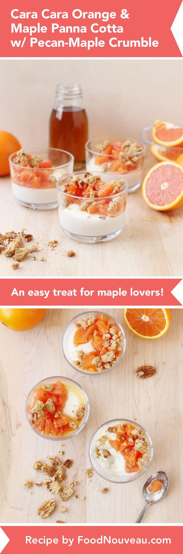 Cara Cara Orange and Maple Panna Cotta with Pecan-Maple Crumble http://foodnouveau.com/recipes/desserts/custards-puddings/maple-panna-cotta/