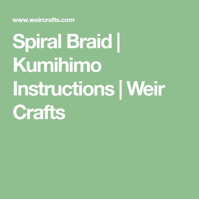 Spiral Braid | Kumihimo Instructions | Weir Crafts