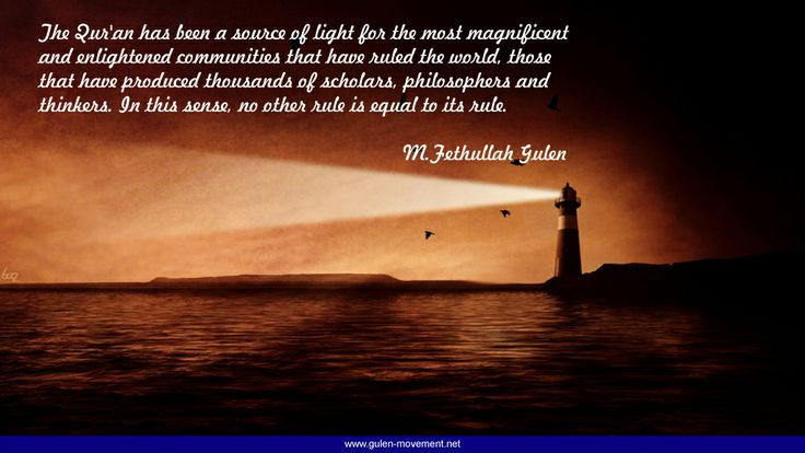 """Pearls of Wisdom by Fethullah Gulen #Quran """"The Qur'an has been a source of light for the most magnificent and enlightened communities that have ruled the world, those that have produced thousands of scholars, philosophers and thinkers. In this sense, no other rule is equal to its rule."""""""