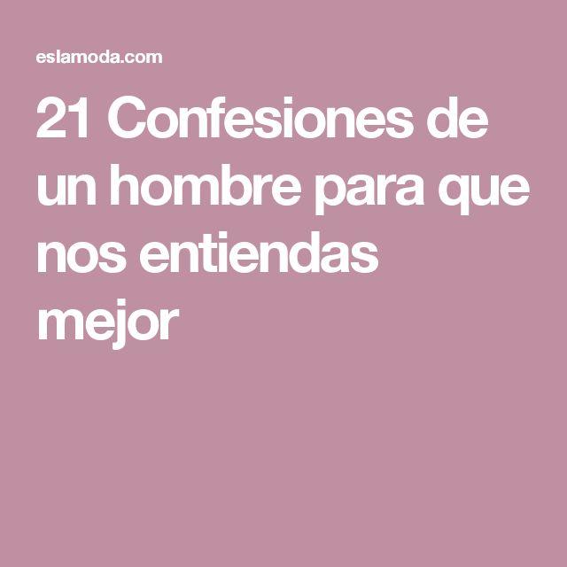 21 Confesiones de un hombre para que nos entiendas mejor