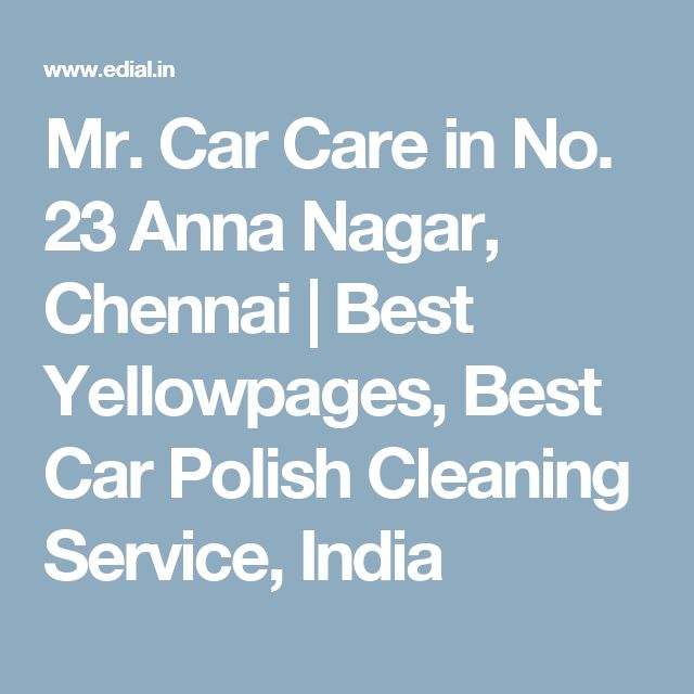 Mr. Car Care in No. 23 Anna Nagar, Chennai | Best Yellowpages, Best Car Polish Cleaning Service, India