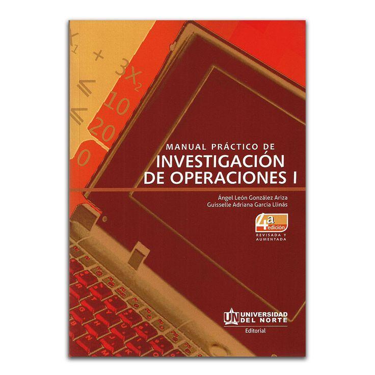 Manual práctico de investigación de operaciones I – Ángel León González y Guisselle Adriana García – Universidad del Norte www.librosyeditores.com Editores y distribuidores.