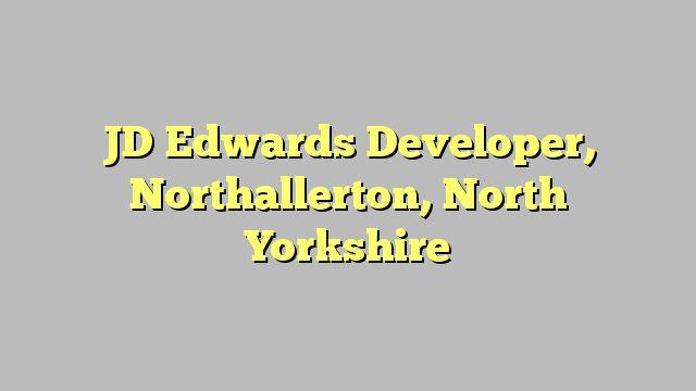 JD Edwards Developer, Northallerton, North Yorkshire