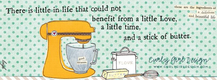 There is little in life that could not benefit from a little Love, a little time and a stick of butter - from Curly Girl Design