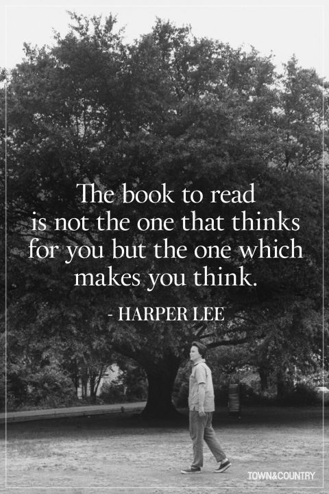 "Quote: ""The book to read is not the one that thinks for you, but the one which makes you think."" - Harper Lee *"