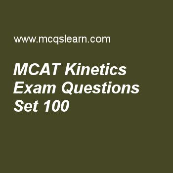 Practice test on mcat kinetics, MCAT quiz 100 online. Practice mcat: kinetics test with answers. Practice online quiz to test knowledge on, mcat: kinetics, tissue specific metabolism, allosteric enzymes, absolute configuration, natural selection worksheets. Free mcat: kinetics test has multiple choice questions as complex that forms when a substrate binds to enzyme is called, answers key with choices as enzyme-substrate complex, enzyme complex, substrate complex and structural complex to…