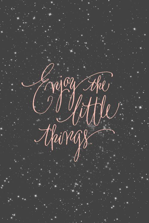 Quotes / Enjoy little things